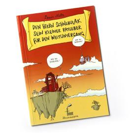 Ratgeber für den Weltuntergang Schnabulak-Cartoons aus liebevoller Eigenproduktion (nur per Mail bestellbar)  Schnabuladenfabrik 2008 32 Seiten | softcover | € 6,66 ISBN: 978-3-00-024741-5